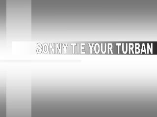 SONNY TIE YOUR TURBAN