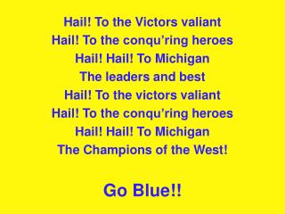 Hail! To the Victors valiant Hail! To the  conqu'ring  heroes Hail! Hail! To Michigan