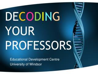 DE C O D I N G  YOUR  PROFESSORS