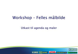 Workshop – Felles  m ålbilde