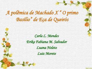 """A pol êmica de Machado X """" O pri mo Basílio""""  de Eça de Queirós"""
