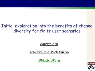Initial exploration into the benefits of channel diversity for finite user scenarios.