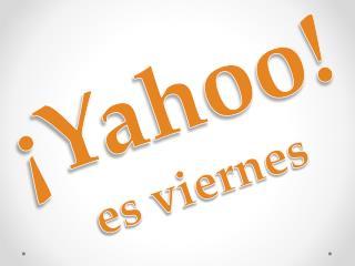 �Yahoo! es viernes