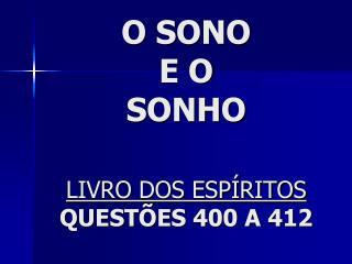 O SONO E O  SONHO LIVRO DOS ESPÍRITOS QUESTÕES 400 A 412