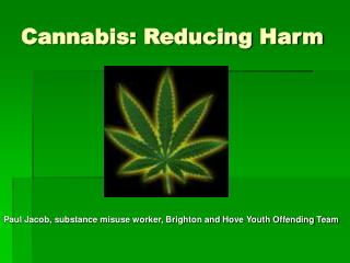 Cannabis: Reducing Harm