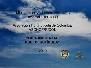 Ministerio de Ambiente, Vivienda y Desarrollo Territorial   Asociaci n Hortifrut cola de Colombia ASOHOFRUCOL     GUIA A