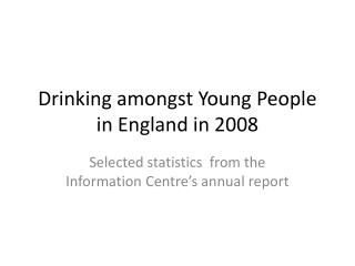 Drinking amongst Young People in England in 2008