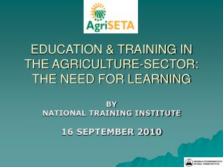 EDUCATION & TRAINING IN THE AGRICULTURE-SECTOR: THE NEED FOR LEARNING