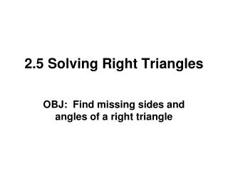 2.5 Solving Right Triangles