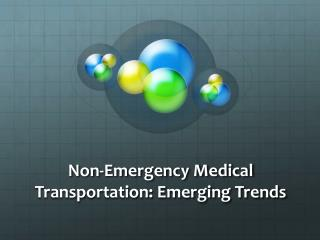 Non-Emergency Medical Transportation: Emerging Trends