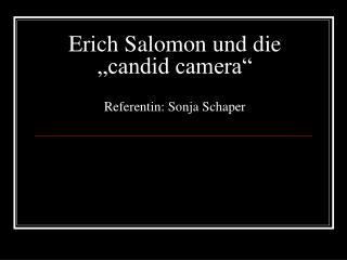 """Erich Salomon und die """"candid camera"""" Referentin: Sonja Schaper"""