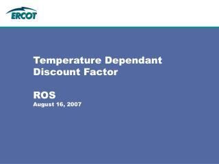 Temperature Dependant Discount Factor ROS August 16, 2007