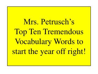 Mrs. Petrusch's  Top Ten Tremendous Vocabulary Words to start the year off right!