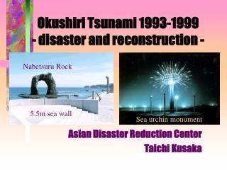 Okushiri Tsunami 1993-1999 - disaster and reconstruction -