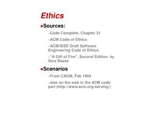 Ethics Sources: Code Complete, Chapter 31 ACM Code of Ethics