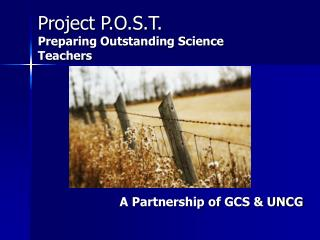 Project P.O.S.T. Preparing Outstanding Science Teachers