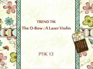 TREND  TIK The  O-Bow  :  A Laser Violin