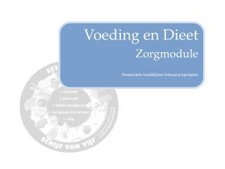 Voeding en Dieet Zorgmodule Presentatie hoofdlijnen inhoud projectplan