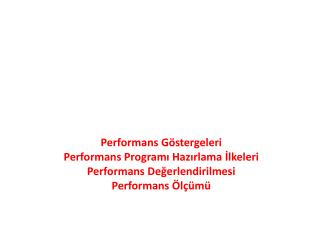 Performans G�stergeleri Performans Program? Haz?rlama ?lkeleri Performans De?erlendirilmesi