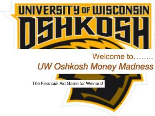 Welcome to…….. UW Oshkosh Money  Madness