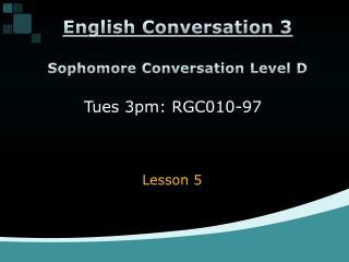 Sophomore Conversation Level D