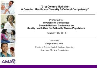"""21st Century Medicine:  A Case for  Healthcare Diversity & Cultural Competency"""