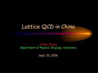 Lattice QCD in China Jianbo Zhang Department of Physics, Zhejiang  University Sept. 20, 2006