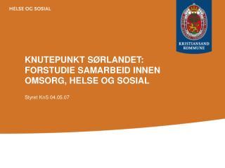 KNUTEPUNKT SØRLANDET: FORSTUDIE SAMARBEID INNEN OMSORG, HELSE OG SOSIAL