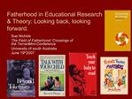 Fatherhood in Educational Research  Theory: Looking back, looking forward.