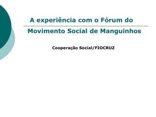 A experiência com o Fórum do Movimento Social de Manguinhos Cooperação Social/FIOCRUZ