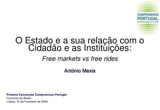 O Estado e a sua relação com o Cidadão e as Instituições: Free markets vs free rides António Mexia