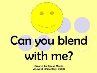 Can you blend with me?