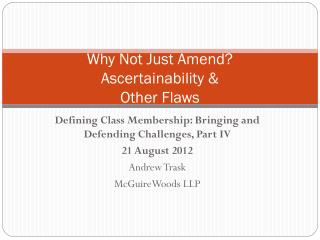 Why Not Just Amend? Ascertainability &  Other Flaws