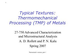 Typical Textures: Thermomechanical Processing TMP of Metals