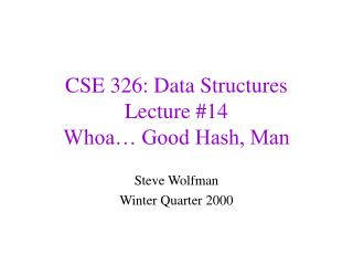CSE 326: Data Structures Lecture #14 Whoa… Good Hash, Man