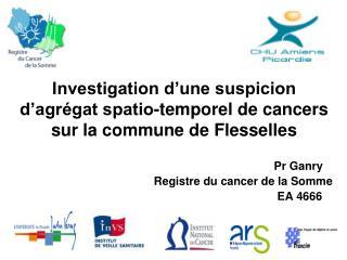 Investigation d'une suspicion d'agrégat spatio-temporel de cancers sur la commune de Flesselles