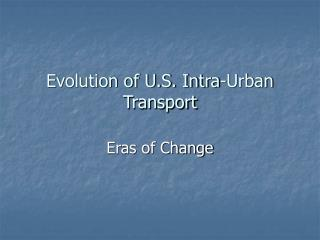 Evolution of U.S. Intra-Urban Transport