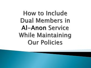 How to Include  Dual Members in Al-Anon  Service While Maintaining Our Policies
