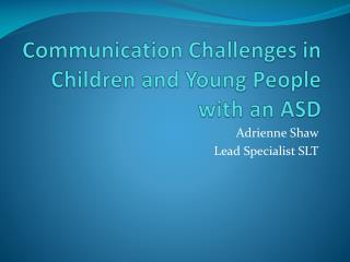 Communication Challenges in Children and Young People with an ASD