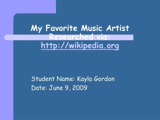 My Favorite Music Artist Researched via:  wikipedia