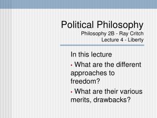 Political Philosophy Philosophy 2B - Ray Critch Lecture 4 - Liberty