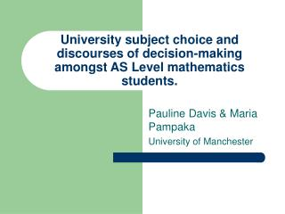 University subject choice and discourses of decision-making amongst AS Level mathematics students.