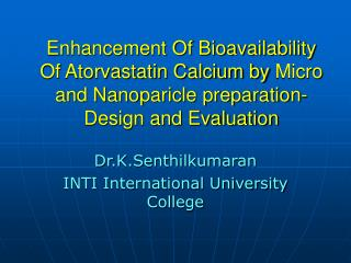 Enhancement Of Bioavailability Of Atorvastatin Calcium by Micro and Nanoparicle preparation- Design and Evaluation