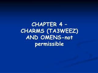 CHAPTER 4 –  CHARMS (TA3WEEZ) AND OMENS-not permissible