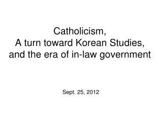 Catholicism, A turn toward Korean Studies, and the era of in-law government