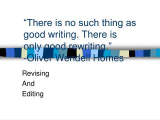 """There is no such thing as good writing. There is only good rewriting."" -Oliver Wendell Homes"