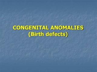 CONGENITAL ANOMALIES (Birth defects)