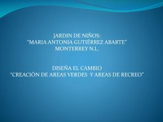 """JARDIN DE NIÑOS: """"MARIA ANTONIA GUTIÉRREZ ABARTE"""" MONTERREY N.L. DISEÑA EL CAMBIO"""