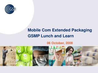 Mobile Com  Extended  Packaging GSMP Lunch and  Learn