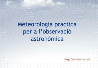 Meteorologia practica per a l'observació astronòmica